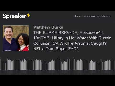 THE BURKE BRIGADE, Episode #44, 10/17/17: Hillary in Hot Water With Russia Collusion! CA Wildfire Ar