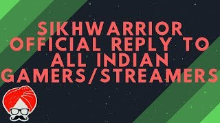 Sikhwarrior  Reply To All Indian Gamers/streamers