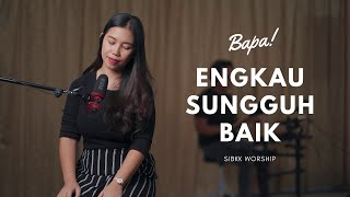 Download Mp3 Bapa Engkau Sungguh Baik  Sibkk Worship