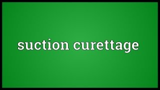 Suction curettage Meaning