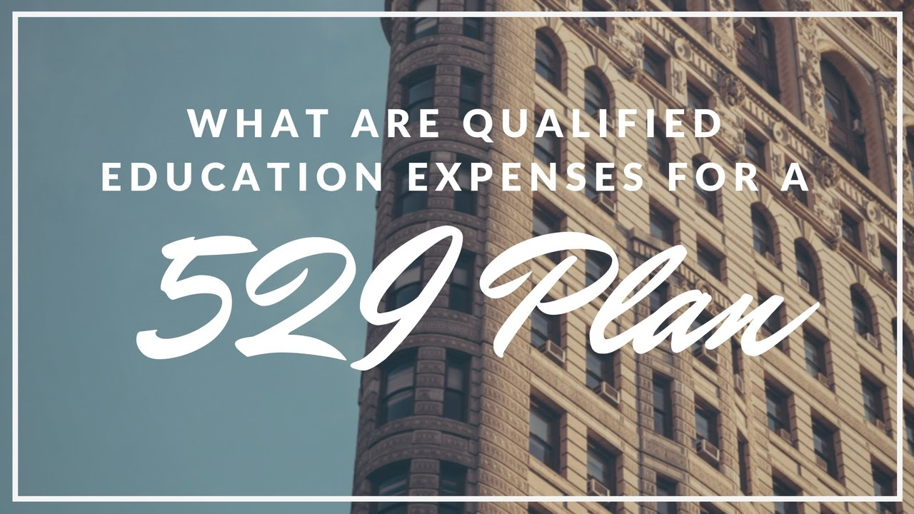 What Are Qualified Education Expenses For A 529 Plan