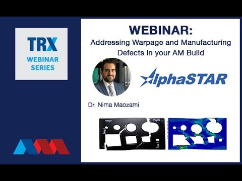 TRX Webinar: Addressing Warpage and Manufacturing Defects in your AM Build