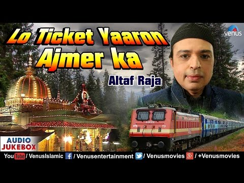 Altaf Raja - Lo Ticket Yaaron Ajmer Ka | Best Muslim Devotional Songs | Audio Jukebox