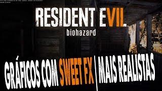Resident Evil 7 - Gráficos com SWEETFX | Mais REALISTA e ASSUSTADOR!