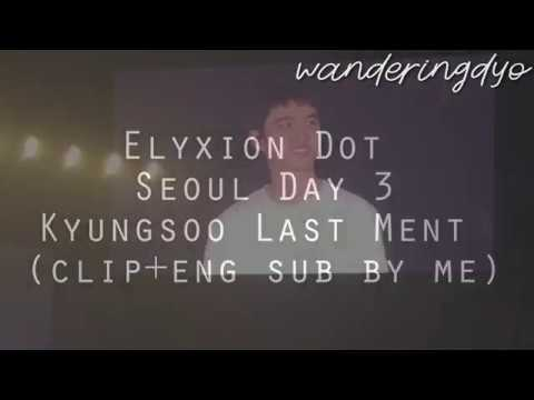 Elyxion Dot Seoul Day 3 - D.O. Kyungsoo Last Ment Full (Eng Sub + Clip By Me)