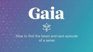 Gaia.com HOW TO: Next Episode