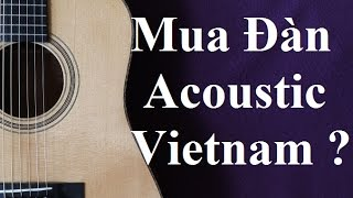 Bài Tập 32 Guitar - Có Nên Mua  Đàn Acoustic Guitar Made In Vietnam Không ?