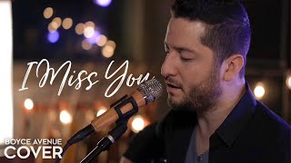 Gambar cover I Miss You - Clean Bandit ft. Julia Michaels (Boyce Avenue Acoustic cover) on Spotify & Apple