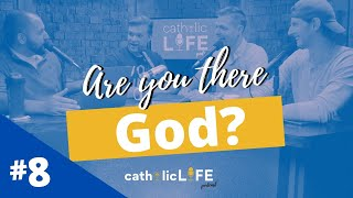 Ep 8: Presence of God in Your Life | Catholic Life Podcast