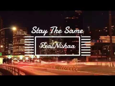 Stay The Same- RealNishaa