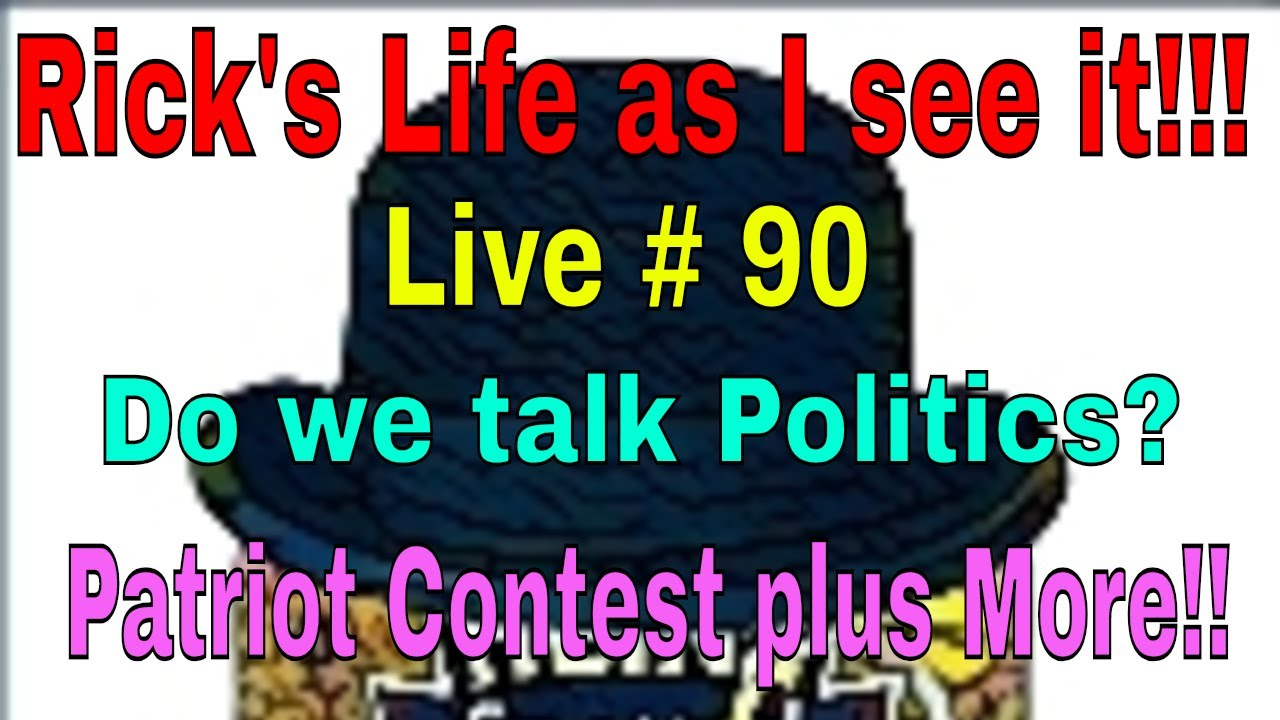 Rick's Life as I see it!!! Live # 90  Do we talk Politics? Patriot Contest plus More!!