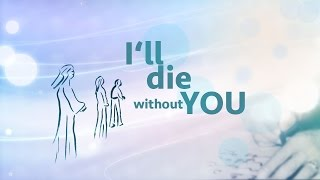 I'LL DIE WITHOUT YOU (GWZ)