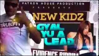New Kidz - Gyal Yu A Lead (Evidence Riddim) Patron House Production