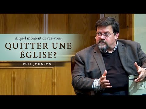 A Quel Moment Devriez-vous Quitter Une église? - Phil Johnson