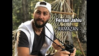 Fersan Jahiu - Ramazan 2018 ( Official Video 4K )