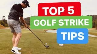 TOP 5 GOLF STRIKE TIPS - HIT IT PURE
