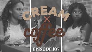 "CREAM X COFFEE - ""BLACK LOVE MATTERS"" (EP. 107) #CreamxCoffee   NEW BLACK WEBSERIES"