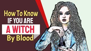 How To Know If You Are A Witch By Blood And Have Magical Powers