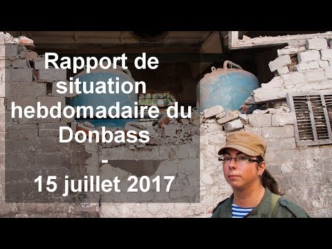Rapport de situation hebdomadaire du Donbass (Vidéo) - 15 juillet 2017