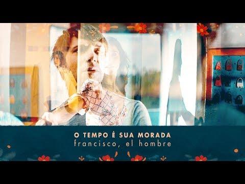 francisco, el hombre - O Tempo É Sua Morada | Clipe Oficial