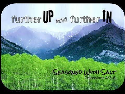 Further Up and Further in - Seasoned With Salt  8.30.15