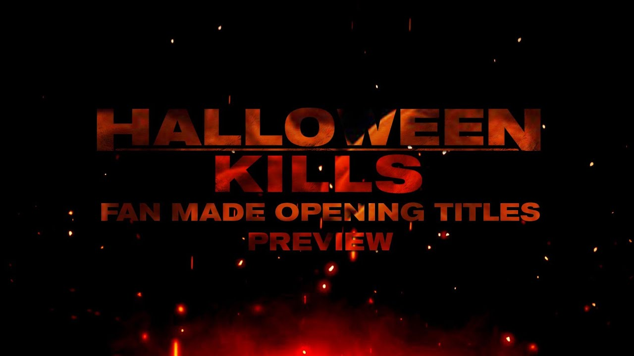 Halloween 2020 Title Halloween Kills (2020) Fan Made Opening Title Sequence Preview