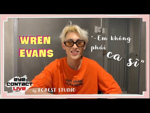 Wren Evans không dám nhận mình là ca sĩ, bất ngờ khi được mời tham gia Eye Contact LIVE