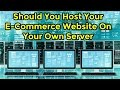 Should You Host Your Own E commerce Website
