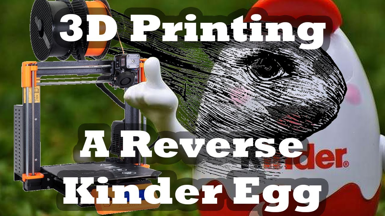 3D Printing a Reverse Kinder Egg