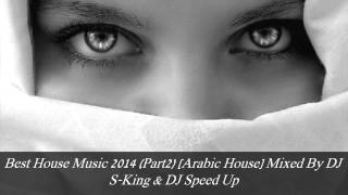 Best House Music 2014 [Arabic House] Mixed By DJ S-King & DJ Speed Up