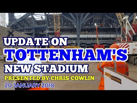 UPDATE ON TOTTENHAM'S NEW STADIUM - A Good Look at the New Spurs Ground - 20 January 2018