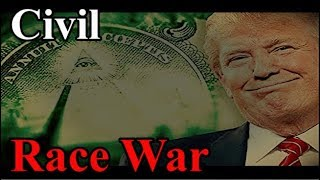 Donald Trump - Civil Race War (MARTIAL LAW) 2019-2020