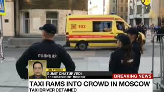 Breaking News: Taxi rams into crowd in Moscow