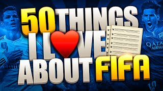 50 THINGS I LOVE ABOUT FIFA