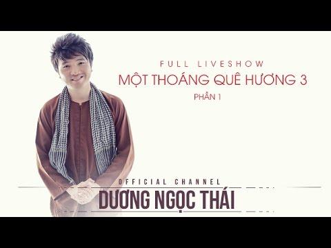 Full LiveShow một thoáng quê hương 3 - Dương Ngọc Thái. Phần 1