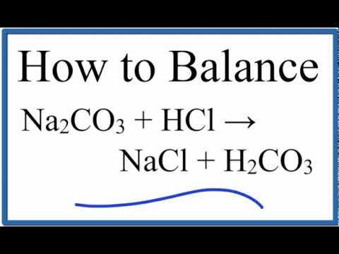 How to Balance Na2CO3 + HCl = NaCl + H2CO3 - YouTube