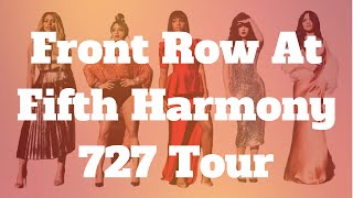 FRONT ROW AT FIFTH HARMONY 727 TOUR