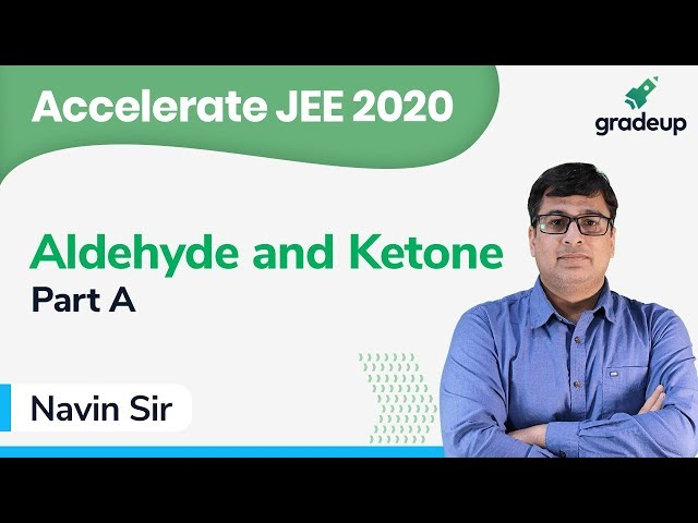 JEE 2020   Class 37   Chemistry   Aldehyde and Ketone By Navin Sir