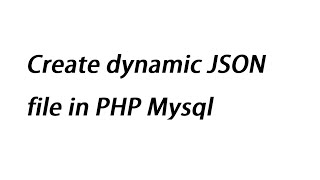 Create dynamic JSON file in PHP Mysql