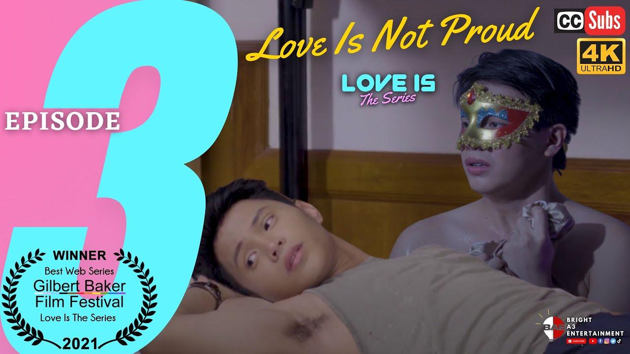 Download LOVE IS The Series | Episode 3: Love Is Not Proud [INTL SUBS]