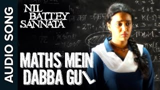 Maths Mein Dabba Gul | Full Audio Song | Nil Battey Sannata