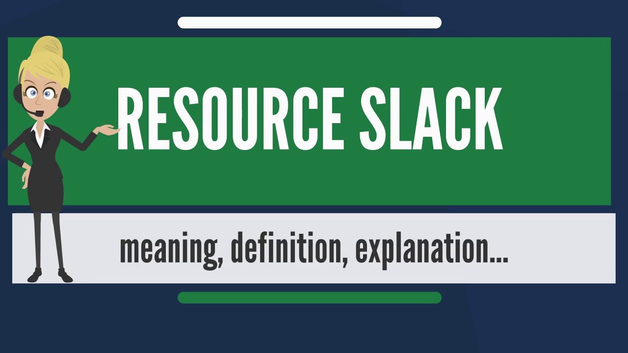 What Is Resource Slack What Does Resource Slack Mean Resource