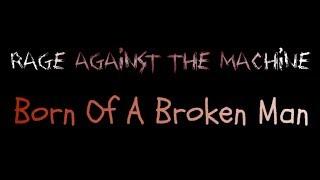 Born Of A Broken Man - Rage Against The Machine ( lyrics )