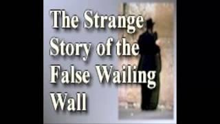 The Strange Story of the False Wailing Wall