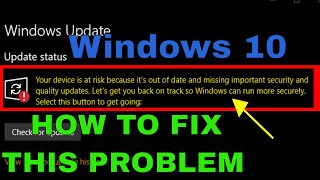 How to fix Your device is at risk because it's out of date error in windows 10 new updates 2018