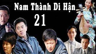 Nam Thành Di Hận - Tập 21 ( Thuyết Minh )   Phim Bộ Trung Quốc Mới Hay Nhất 2018
