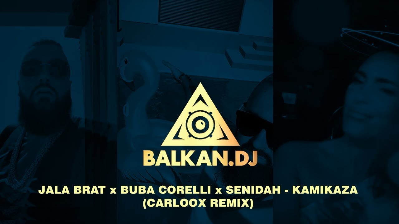 Jala Brat x Buba Corelli x Senidah - Kamikaza (Carloox Remix)