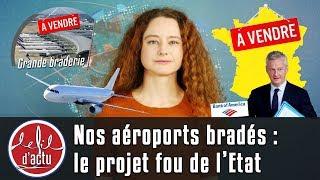NOS AÉROPORTS BRADÉS : LE PROJET FOU DE L'ÉTAT