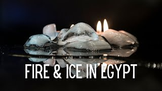 Ice and Fire in Egypt