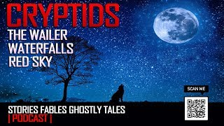 Stories Fables Ghostly Tales | The Red Sky The Wailer l | Wolfman | Skinwalker | Crpytid | Dogman